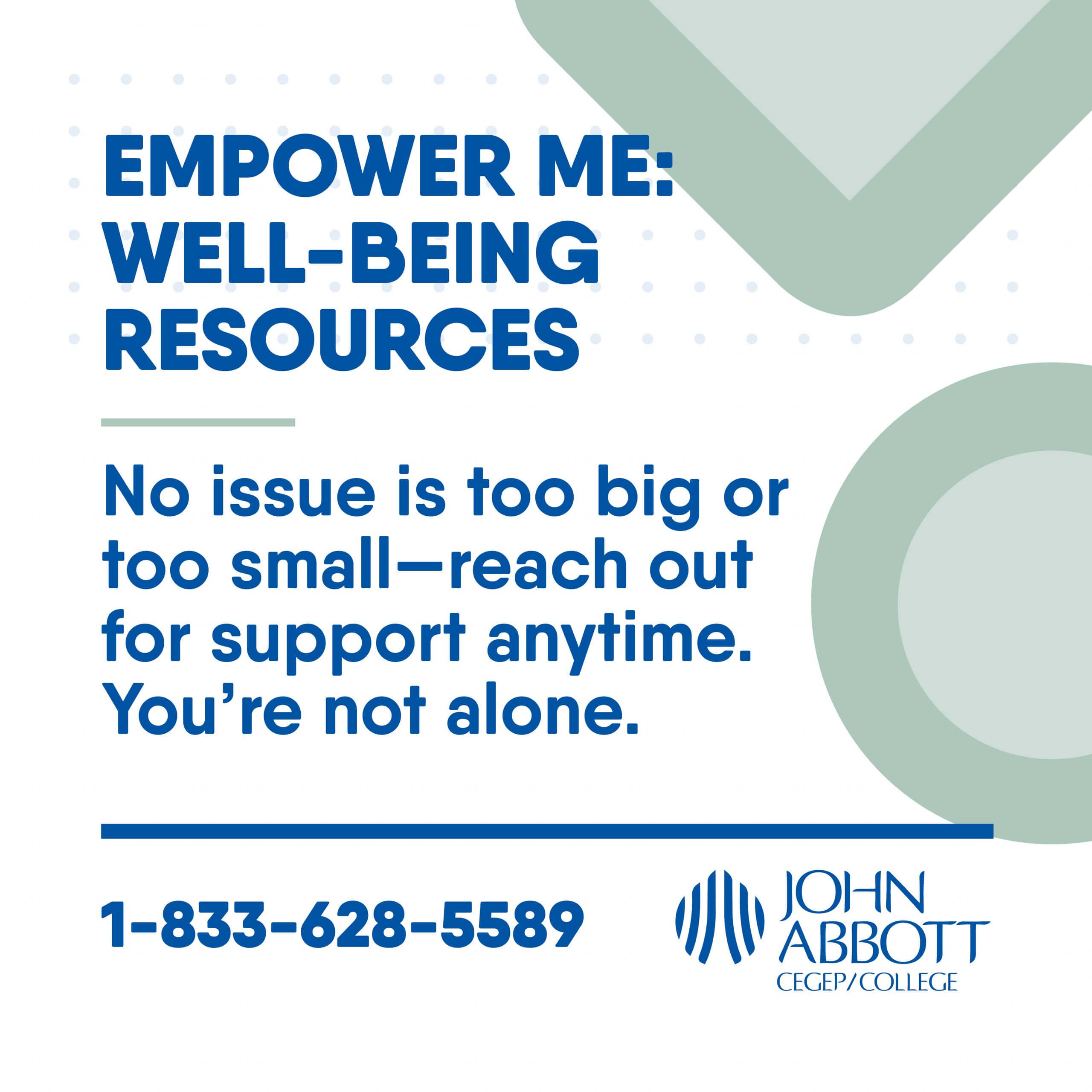 Empower me: Well-being resources. No issue too big or too small. Reach out for support anytime. You're not alone. 1-833-628-5589